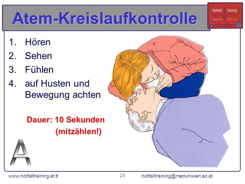 www.notfalltraining.at.tt notfalltraining@meduniwien.ac.at 24 Atem-Kreislaufkontrolle 1.Hören 2.Sehen 3.Fühlen 4.auf Husten und Bewegung achten Dauer: