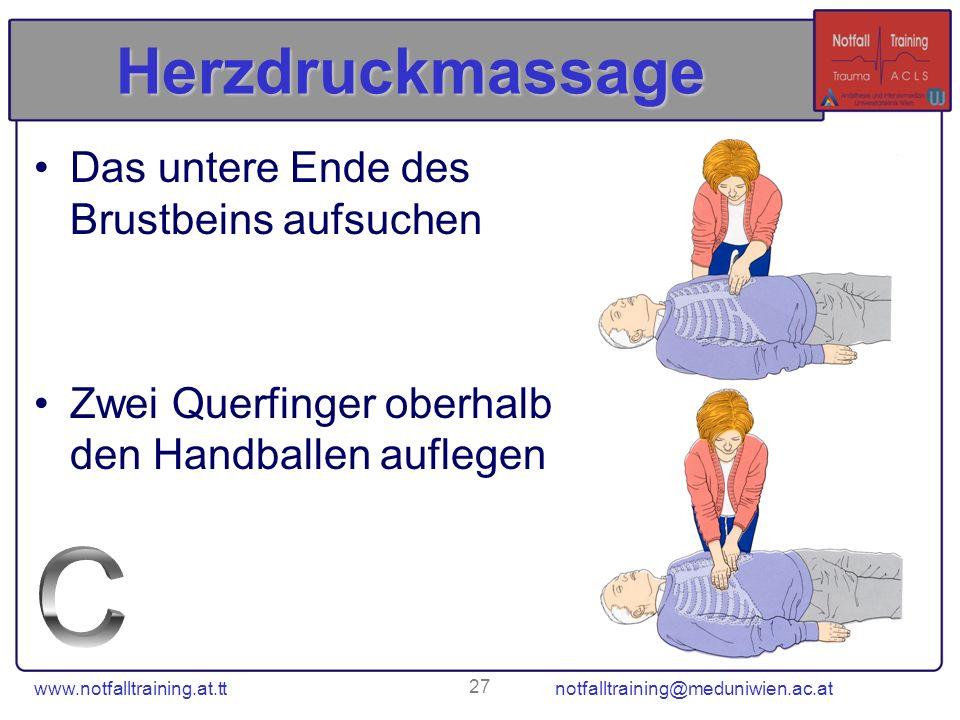 www.notfalltraining.at.tt notfalltraining@meduniwien.ac.at 27 Herzdruckmassage Das untere Ende des Brustbeins aufsuchen Zwei Querfinger oberhalb den H