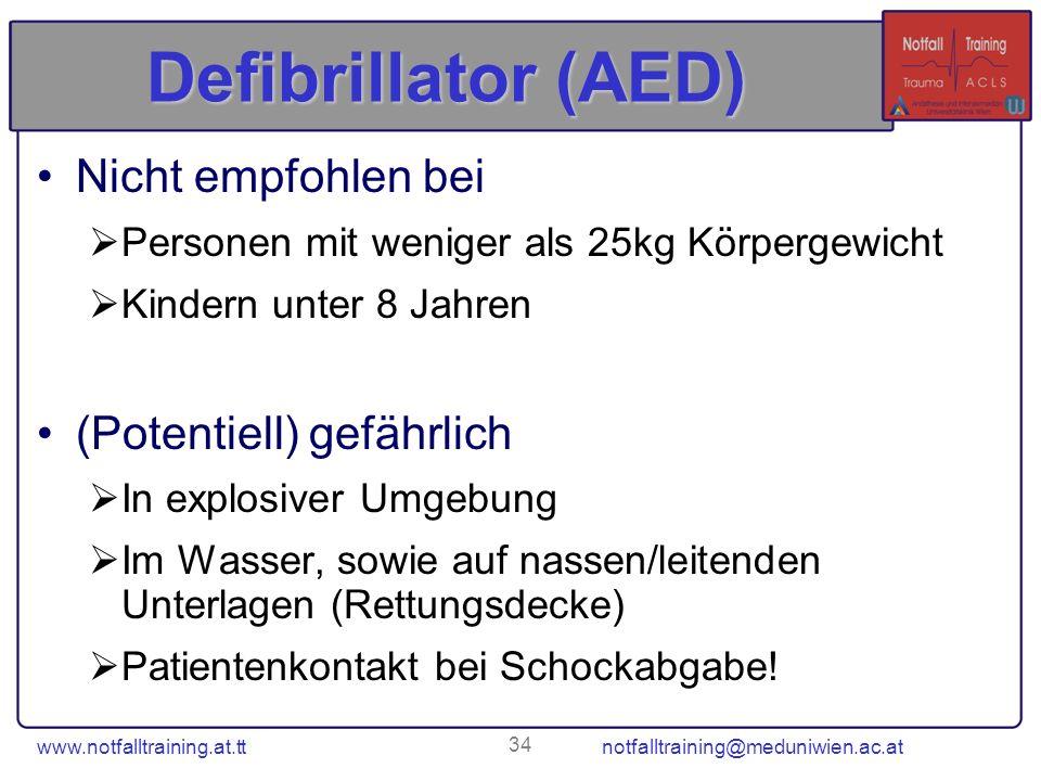 www.notfalltraining.at.tt notfalltraining@meduniwien.ac.at 34 Defibrillator (AED) Nicht empfohlen bei Personen mit weniger als 25kg Körpergewicht Kind