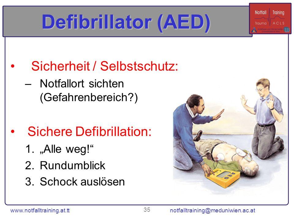 www.notfalltraining.at.tt notfalltraining@meduniwien.ac.at 35 Defibrillator (AED) Sicherheit / Selbstschutz: –Notfallort sichten (Gefahrenbereich?) Si