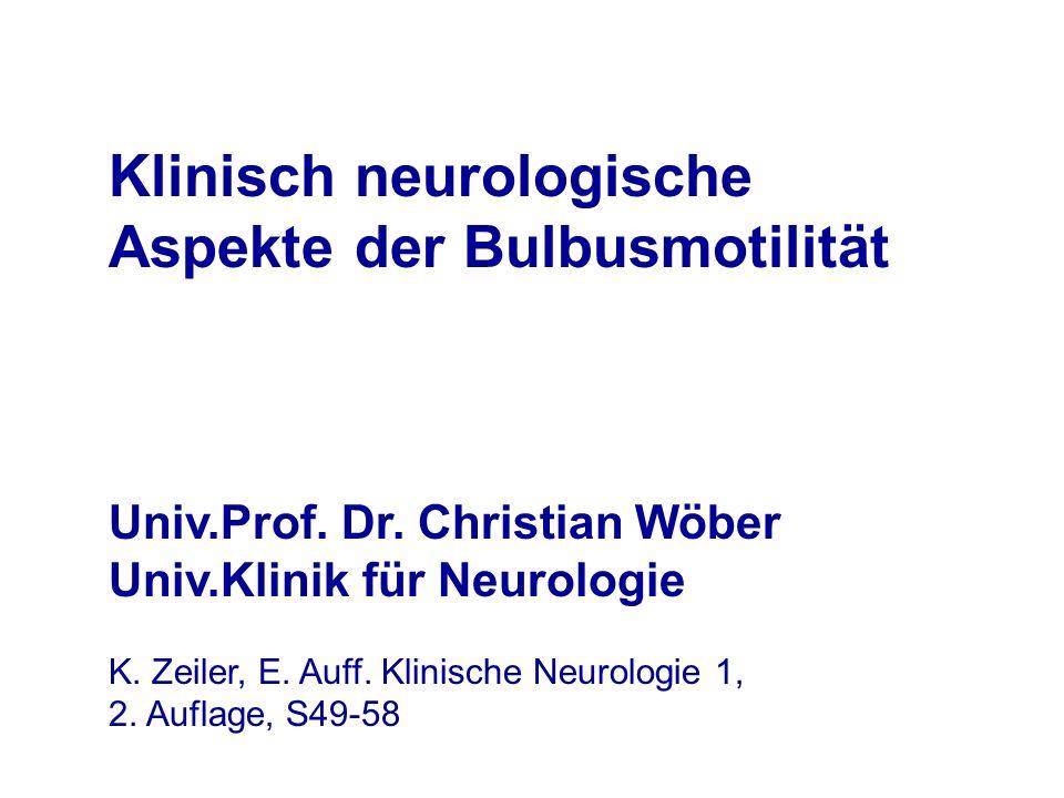 Klinisch neurologische Aspekte der Bulbusmotilität Univ.Prof. Dr. Christian Wöber Univ.Klinik für Neurologie K. Zeiler, E. Auff. Klinische Neurologie