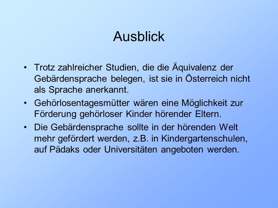 Ausblick Trotz zahlreicher Studien, die die Äquivalenz der Gebärdensprache belegen, ist sie in Österreich nicht als Sprache anerkannt. Gehörlosentages