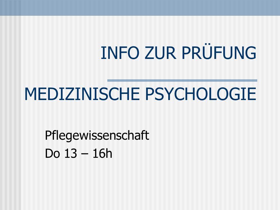 INFO ZUR PRÜFUNG MEDIZINISCHE PSYCHOLOGIE Pflegewissenschaft Do 13 – 16h