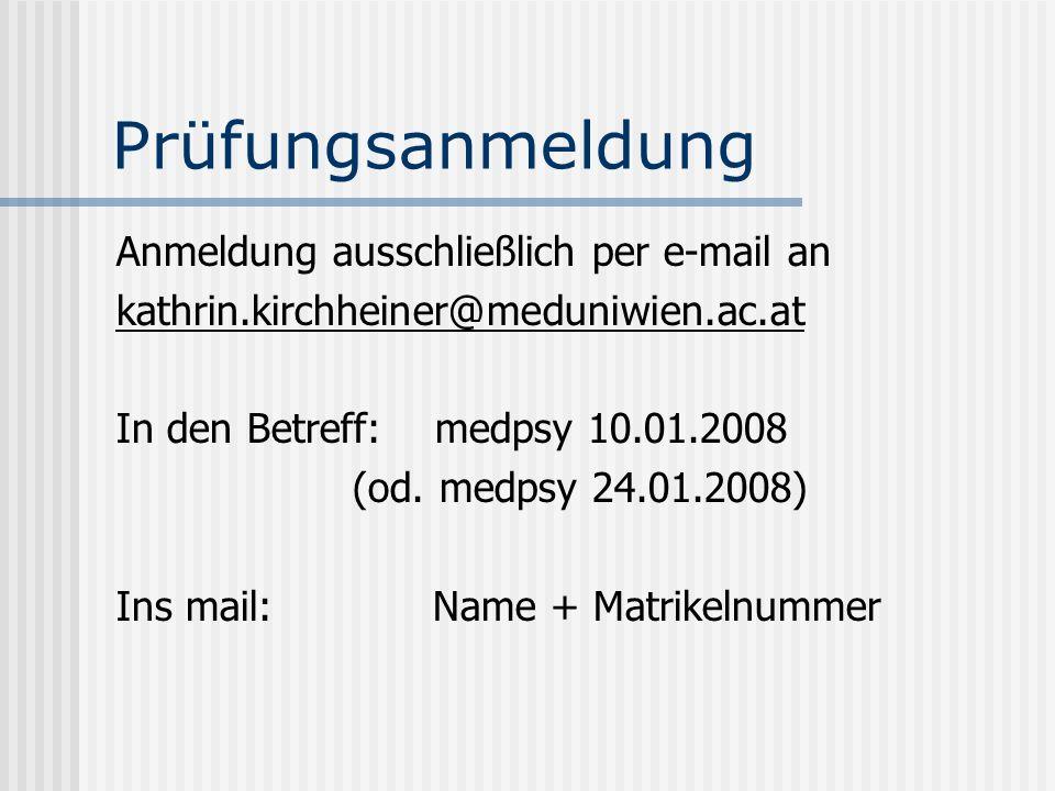 Prüfungsanmeldung Anmeldung ausschließlich per e-mail an kathrin.kirchheiner@meduniwien.ac.at In den Betreff: medpsy 10.01.2008 (od. medpsy 24.01.2008