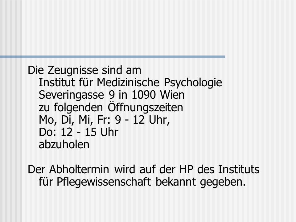 Die Zeugnisse sind am Institut für Medizinische Psychologie Severingasse 9 in 1090 Wien zu folgenden Öffnungszeiten Mo, Di, Mi, Fr: 9 - 12 Uhr, Do: 12
