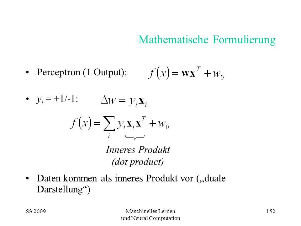 SS 2009Maschinelles Lernen und Neural Computation 152 Mathematische Formulierung Perceptron (1 Output): y i = +1/-1: Daten kommen als inneres Produkt