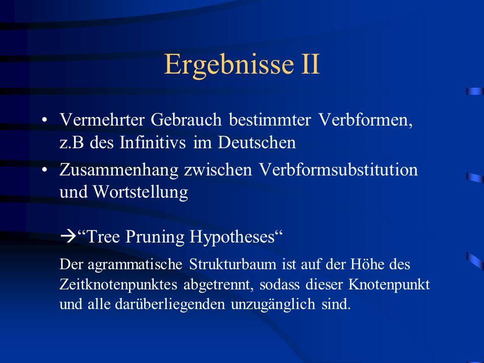Diskussion Erläuterung mancher Ergebnisse mittels der Tree Pruning Hypotheses Verbproduktion Wh – und Ja/Nein – Fragen Dualistisches Modell der Flexion