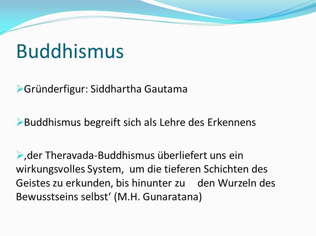 Buddhismus Gründerfigur: Siddhartha Gautama Buddhismus begreift sich als Lehre des Erkennens der Theravada-Buddhismus überliefert uns ein wirkungsvoll