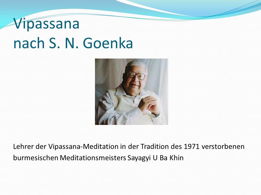 Vipassana nach S. N. Goenka Lehrer der Vipassana-Meditation in der Tradition des 1971 verstorbenen burmesischen Meditationsmeisters Sayagyi U Ba Khin
