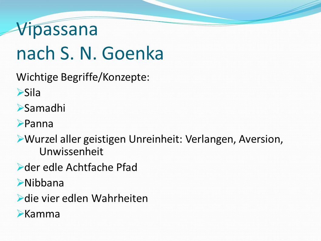 Vipassana nach S. N. Goenka Wichtige Begriffe/Konzepte: Sila Samadhi Panna Wurzel aller geistigen Unreinheit: Verlangen, Aversion, Unwissenheit der ed