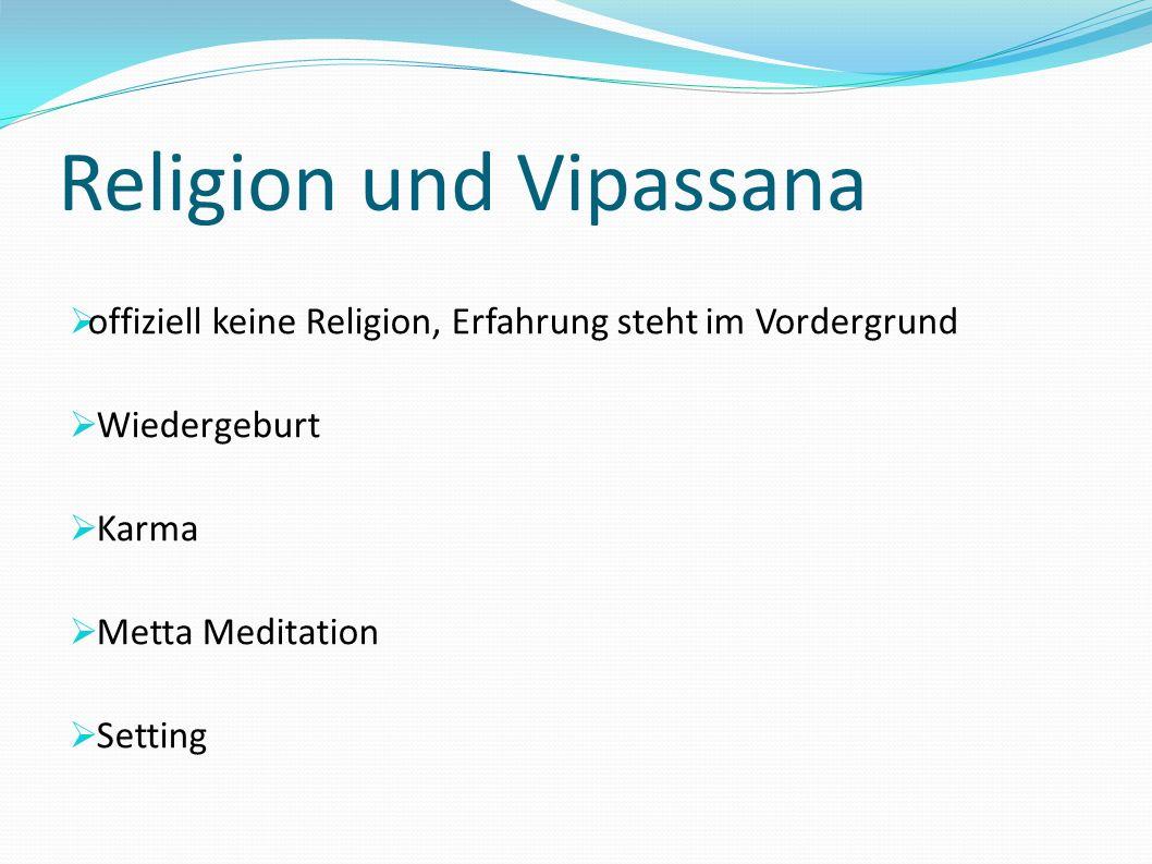 Religion und Vipassana offiziell keine Religion, Erfahrung steht im Vordergrund Wiedergeburt Karma Metta Meditation Setting