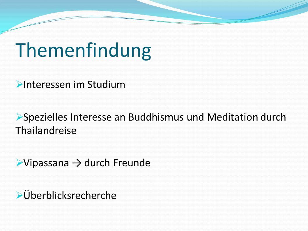 Themenfindung Interessen im Studium Spezielles Interesse an Buddhismus und Meditation durch Thailandreise Vipassana durch Freunde Überblicksrecherche