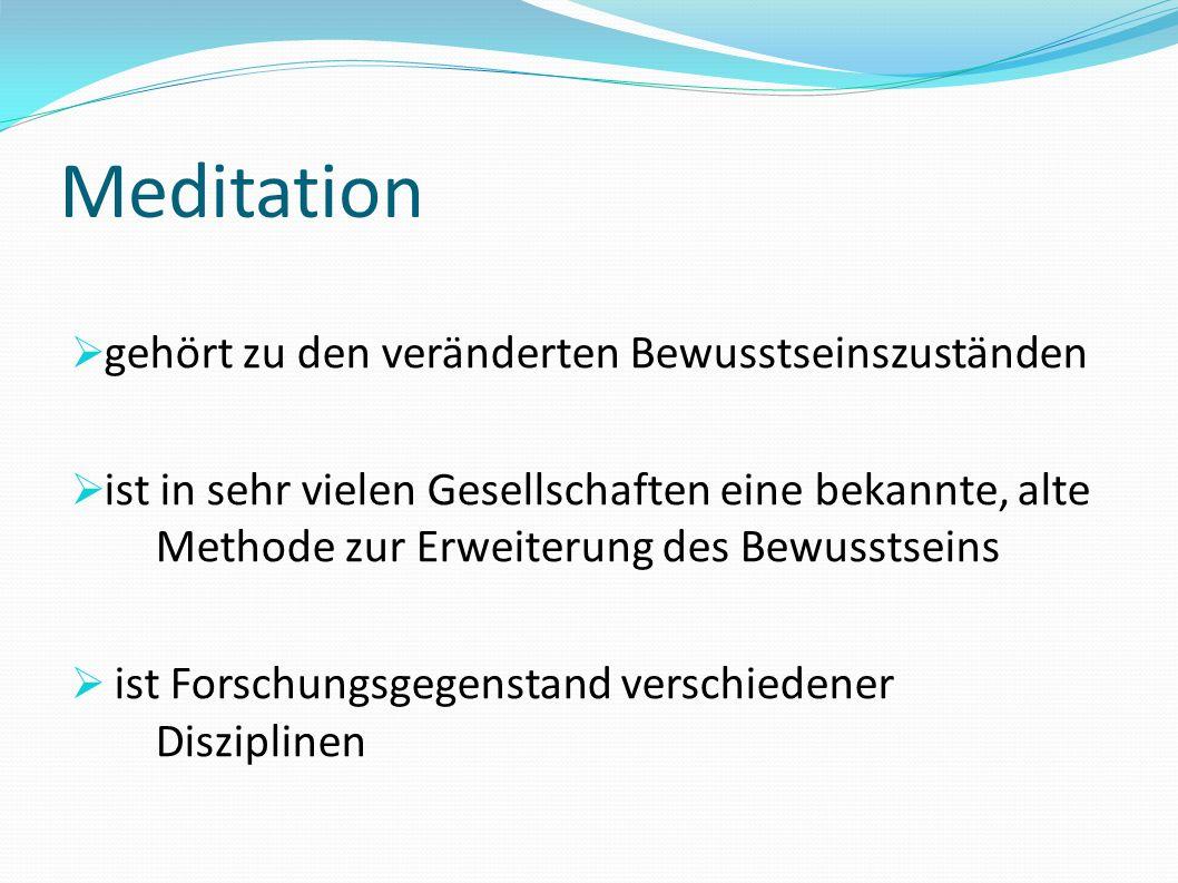 Meditation gehört zu den veränderten Bewusstseinszuständen ist in sehr vielen Gesellschaften eine bekannte, alte Methode zur Erweiterung des Bewusstse