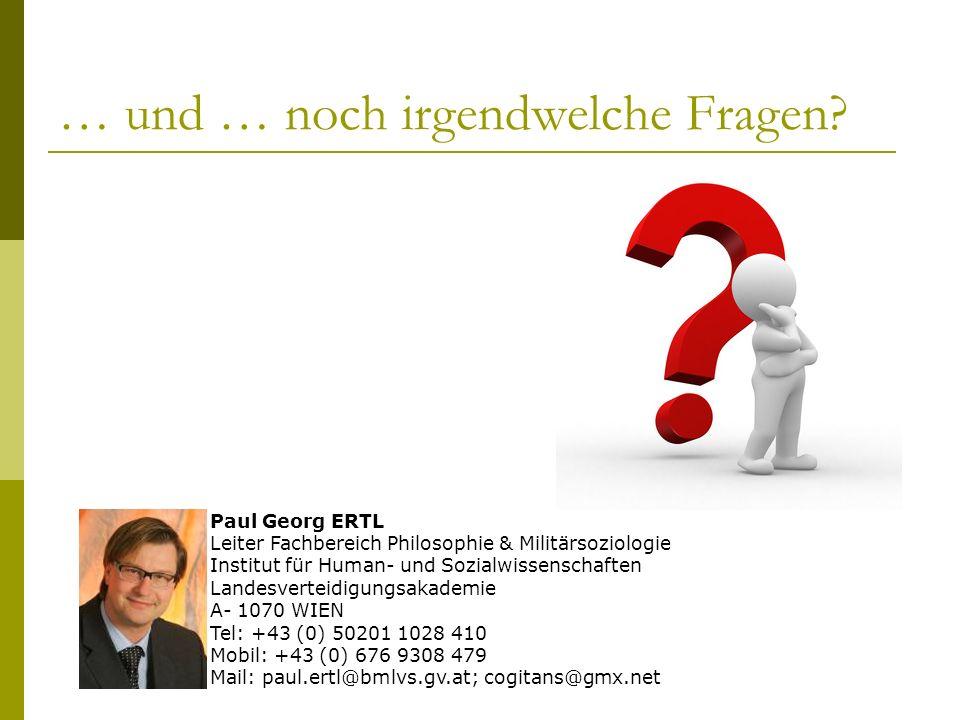 … und … noch irgendwelche Fragen? Paul Georg ERTL Leiter Fachbereich Philosophie & Militärsoziologie Institut für Human- und Sozialwissenschaften Land
