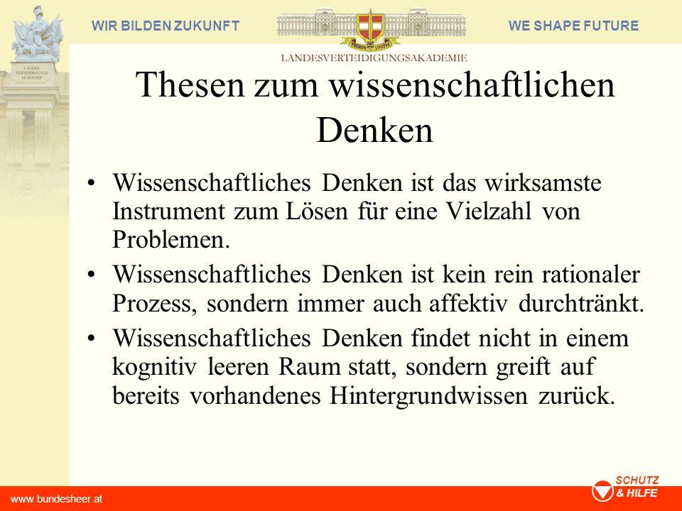WE SHAPE FUTUREWIR BILDEN ZUKUNFT www.bundesheer.at SCHUTZ & HILFE Thesen zum wissenschaftlichen Denken Wissenschaftliches Denken ist das wirksamste I