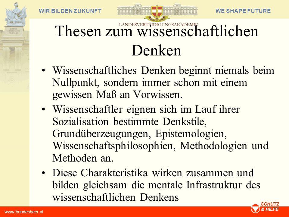 WE SHAPE FUTUREWIR BILDEN ZUKUNFT www.bundesheer.at SCHUTZ & HILFE Thesen zum wissenschaftlichen Denken Wissenschaftliches Denken beginnt niemals beim