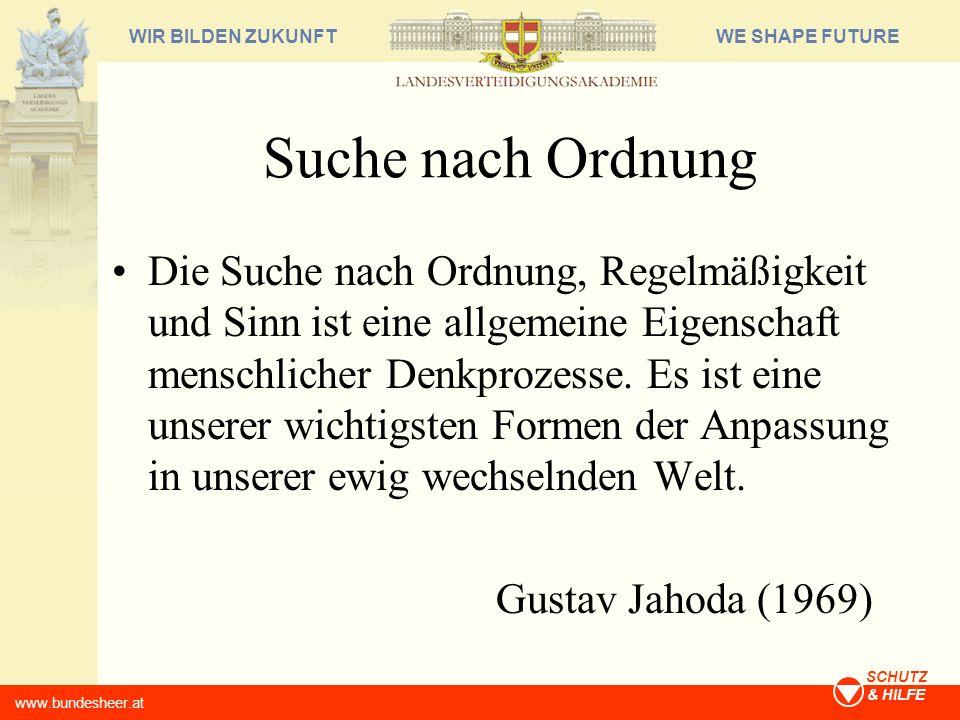 WE SHAPE FUTUREWIR BILDEN ZUKUNFT www.bundesheer.at SCHUTZ & HILFE Suche nach Ordnung Die Suche nach Ordnung, Regelmäßigkeit und Sinn ist eine allgeme