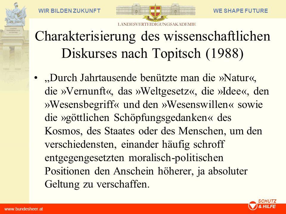 WE SHAPE FUTUREWIR BILDEN ZUKUNFT www.bundesheer.at SCHUTZ & HILFE Charakterisierung des wissenschaftlichen Diskurses nach Topitsch (1988) Durch Jahrt