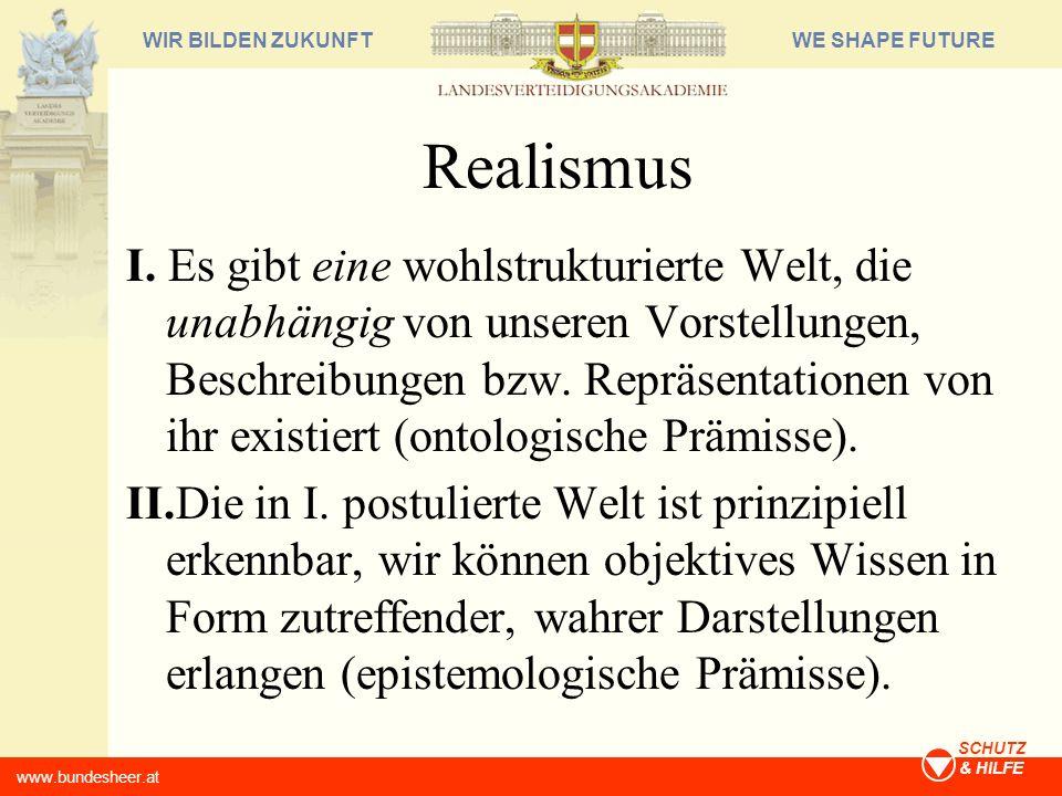 WE SHAPE FUTUREWIR BILDEN ZUKUNFT www.bundesheer.at SCHUTZ & HILFE Realismus I. Es gibt eine wohlstrukturierte Welt, die unabhängig von unseren Vorste