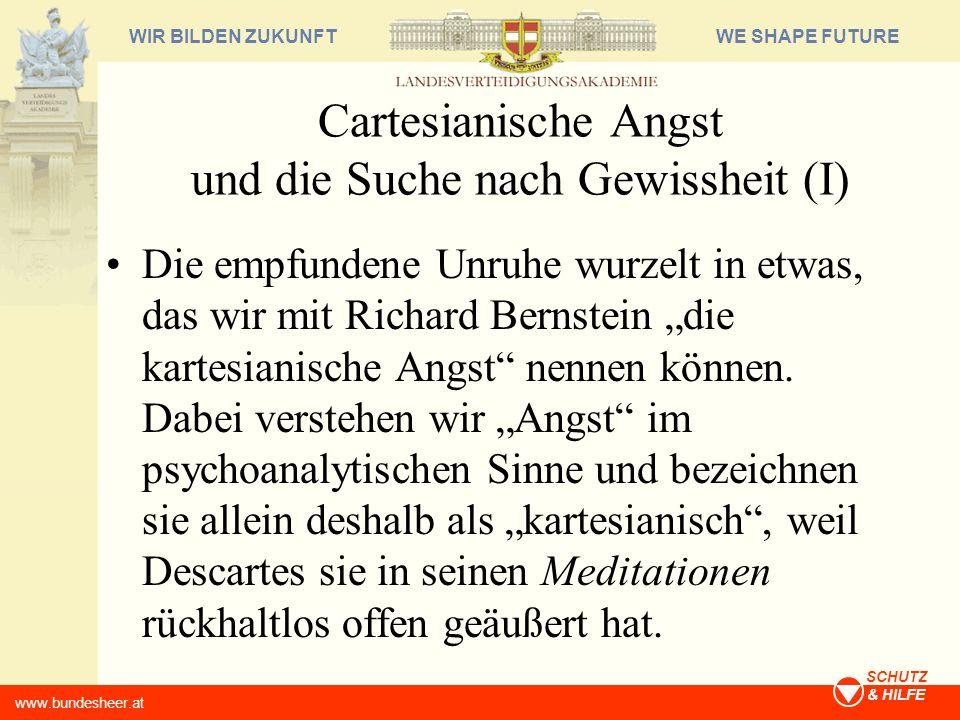 WE SHAPE FUTUREWIR BILDEN ZUKUNFT www.bundesheer.at SCHUTZ & HILFE Cartesianische Angst und die Suche nach Gewissheit (I) Die empfundene Unruhe wurzel