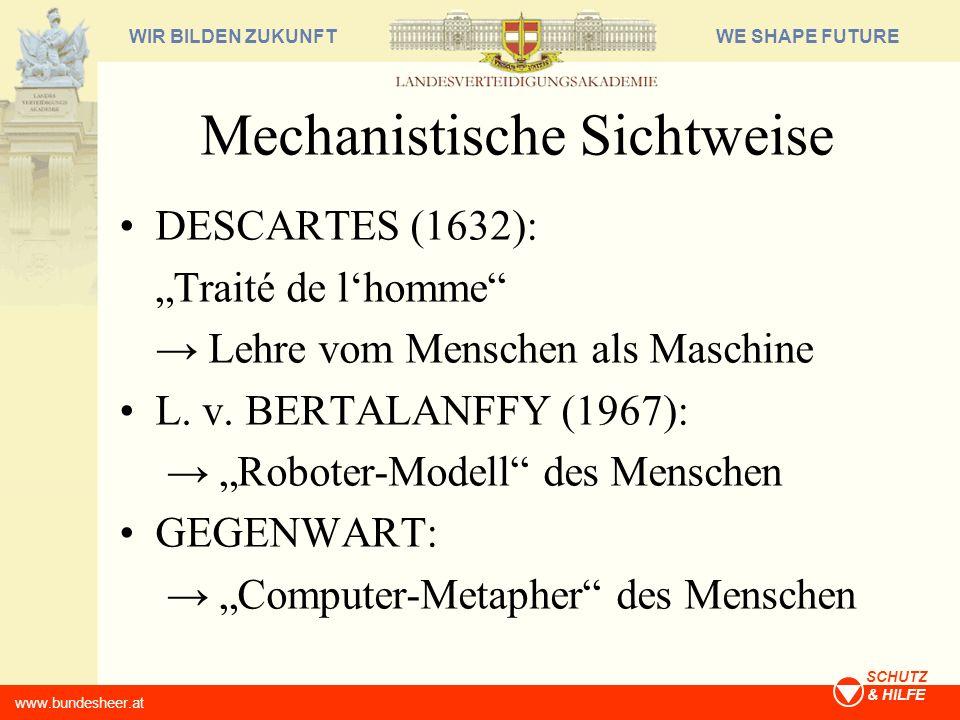 WE SHAPE FUTUREWIR BILDEN ZUKUNFT www.bundesheer.at SCHUTZ & HILFE Mechanistische Sichtweise DESCARTES (1632): Traité de lhomme Lehre vom Menschen als