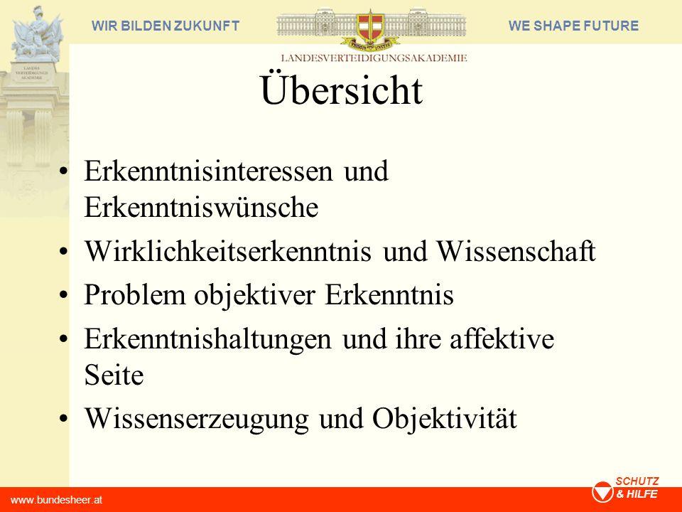 WE SHAPE FUTUREWIR BILDEN ZUKUNFT www.bundesheer.at SCHUTZ & HILFE Problem objektiven Wissens (Exkurs) Es gibt nicht nur eine, sondern eine Vielzahl von Repräsentationen der Wirklichkeit (vgl.