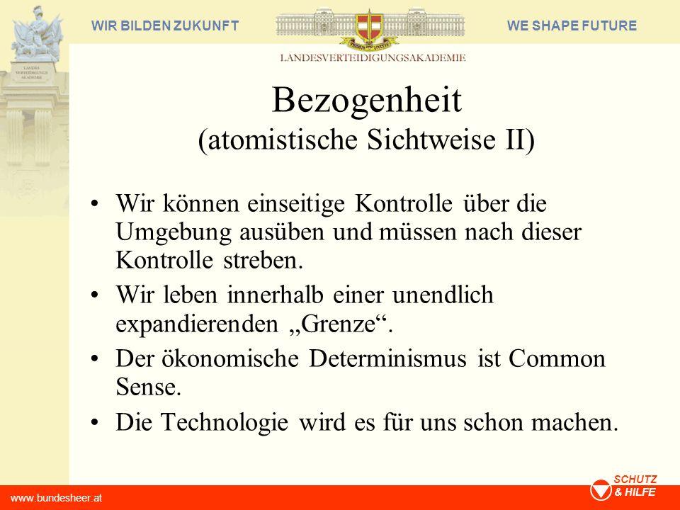 WE SHAPE FUTUREWIR BILDEN ZUKUNFT www.bundesheer.at SCHUTZ & HILFE Bezogenheit (atomistische Sichtweise II) Wir können einseitige Kontrolle über die U
