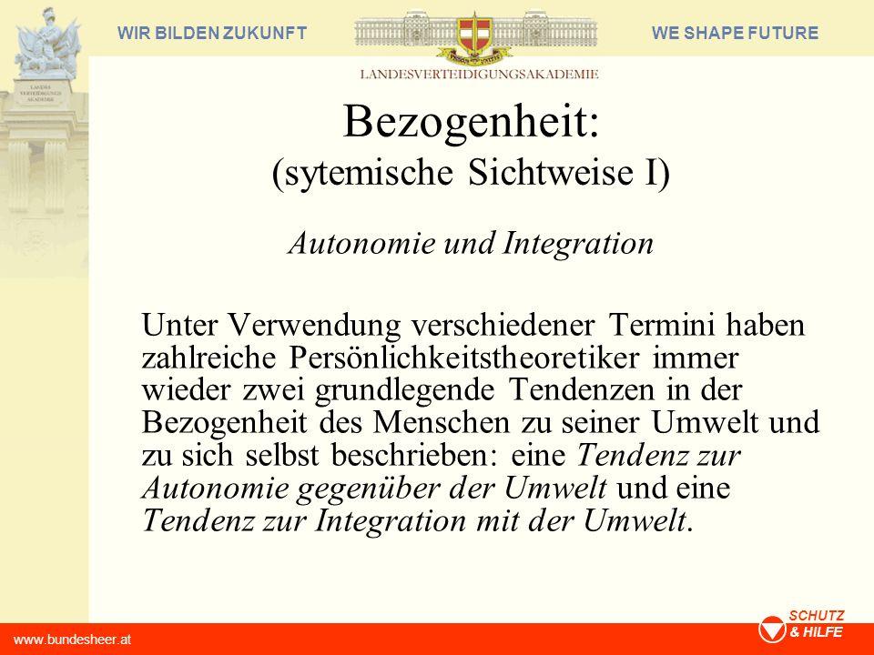 WE SHAPE FUTUREWIR BILDEN ZUKUNFT www.bundesheer.at SCHUTZ & HILFE Bezogenheit: (sytemische Sichtweise I) Autonomie und Integration Unter Verwendung v