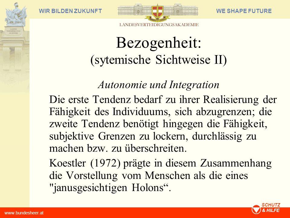 WE SHAPE FUTUREWIR BILDEN ZUKUNFT www.bundesheer.at SCHUTZ & HILFE Bezogenheit: (sytemische Sichtweise II) Autonomie und Integration Die erste Tendenz