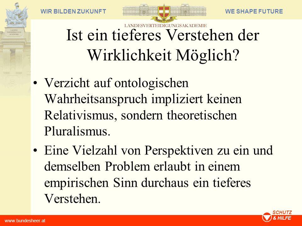 WE SHAPE FUTUREWIR BILDEN ZUKUNFT www.bundesheer.at SCHUTZ & HILFE Ist ein tieferes Verstehen der Wirklichkeit Möglich? Verzicht auf ontologischen Wah