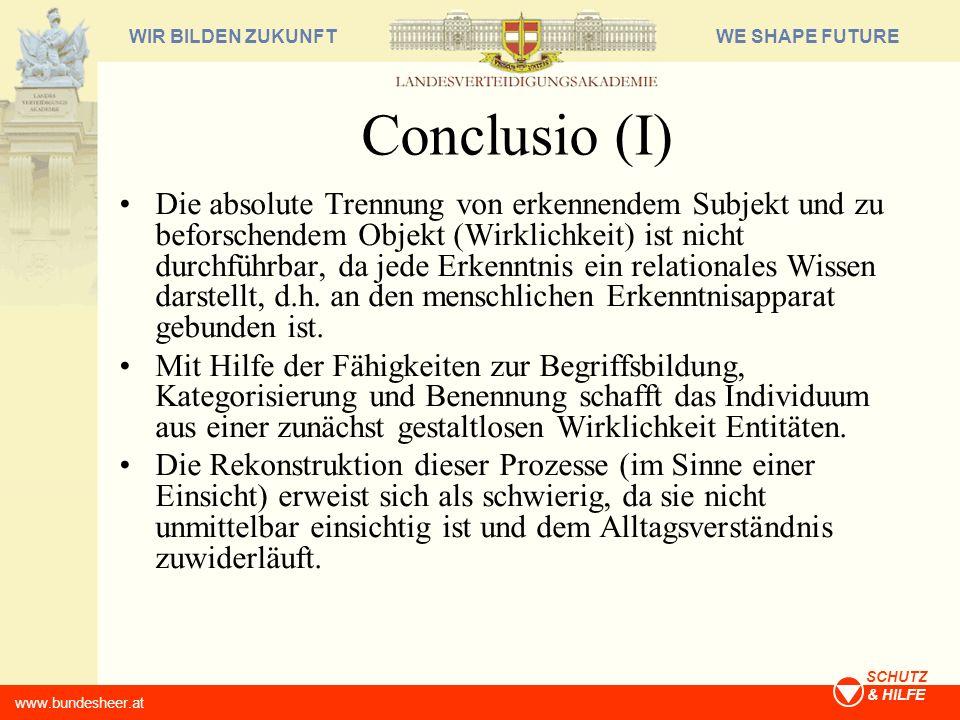WE SHAPE FUTUREWIR BILDEN ZUKUNFT www.bundesheer.at SCHUTZ & HILFE Conclusio (I) Die absolute Trennung von erkennendem Subjekt und zu beforschendem Ob