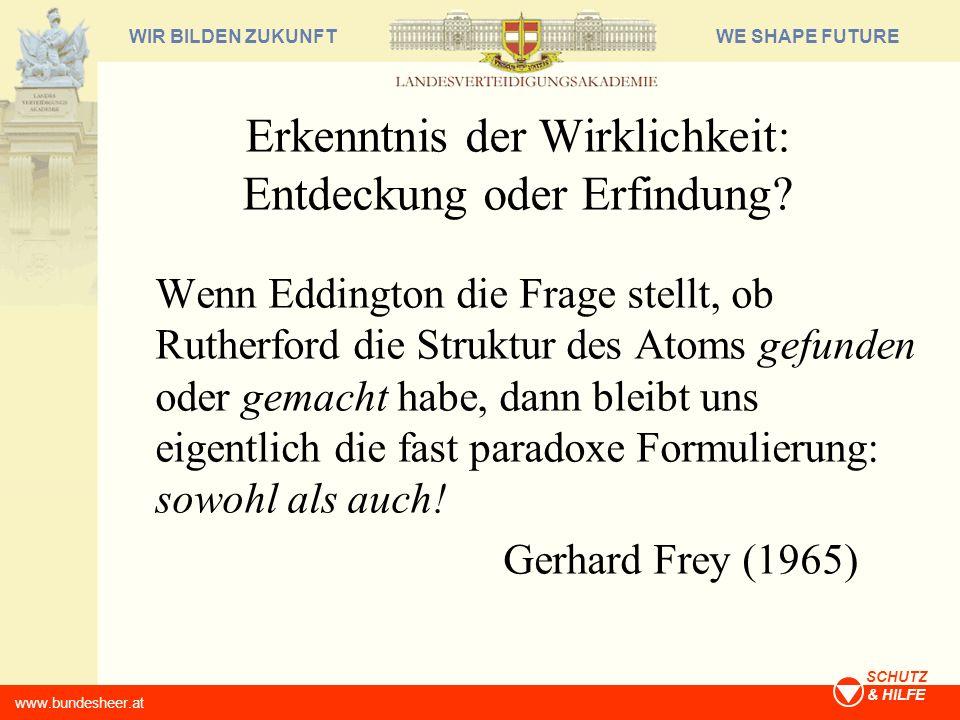 WE SHAPE FUTUREWIR BILDEN ZUKUNFT www.bundesheer.at SCHUTZ & HILFE Erkenntnis der Wirklichkeit: Entdeckung oder Erfindung? Wenn Eddington die Frage st