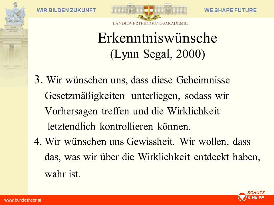 WE SHAPE FUTUREWIR BILDEN ZUKUNFT www.bundesheer.at SCHUTZ & HILFE Erkenntniswünsche (Lynn Segal, 2000) 3. Wir wünschen uns, dass diese Geheimnisse Ge