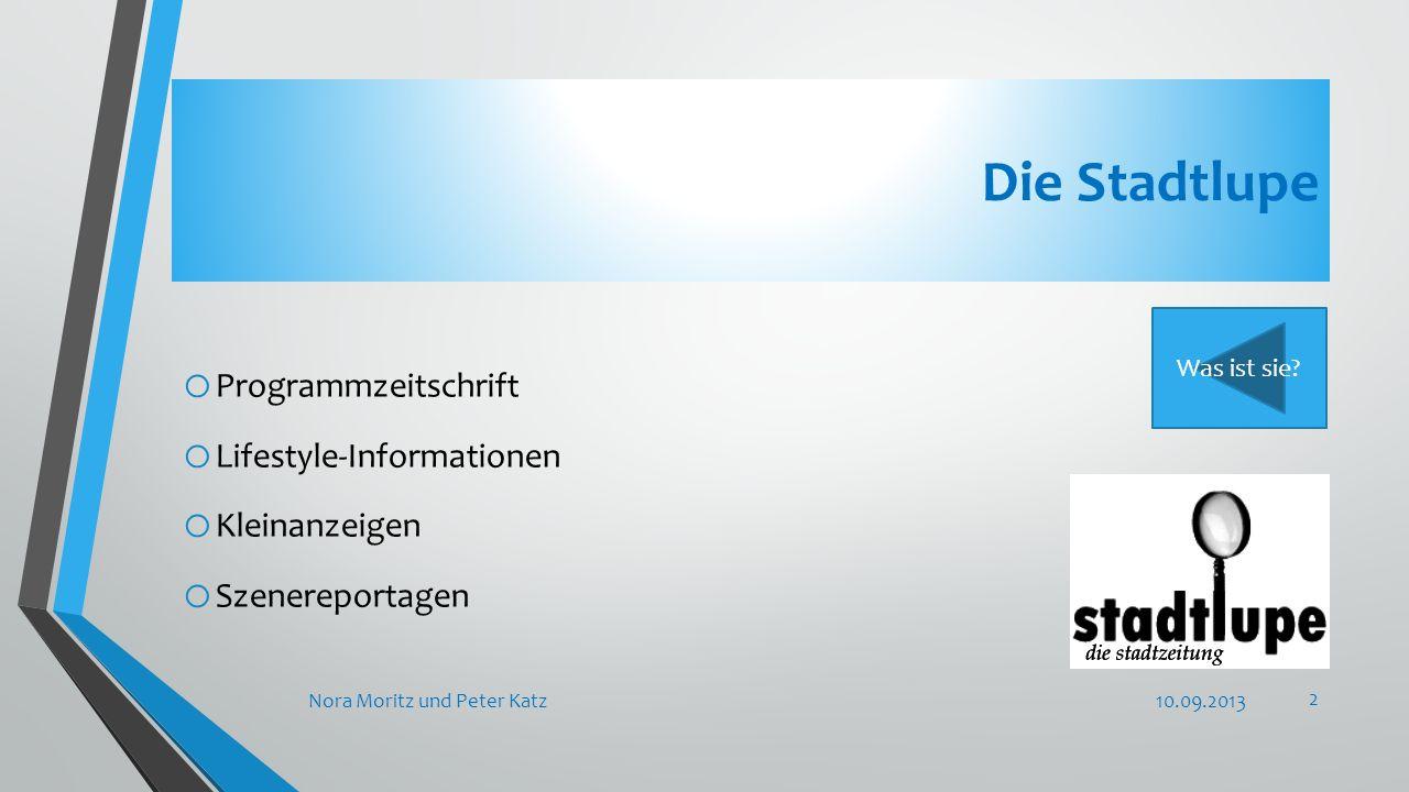 Die Stadtlupe o Programmzeitschrift o Lifestyle-Informationen o Kleinanzeigen o Szenereportagen 10.09.2013Nora Moritz und Peter Katz 2 Was ist sie?