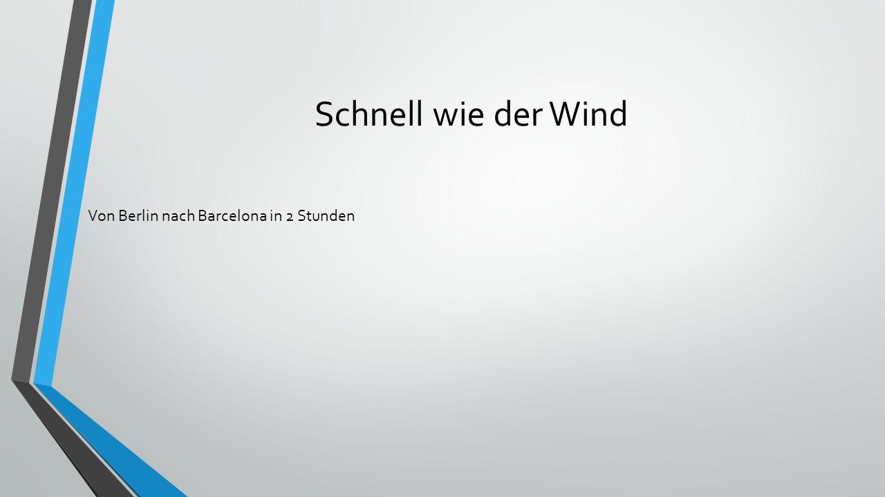 Schnell wie der Wind Von Berlin nach Barcelona in 2 Stunden
