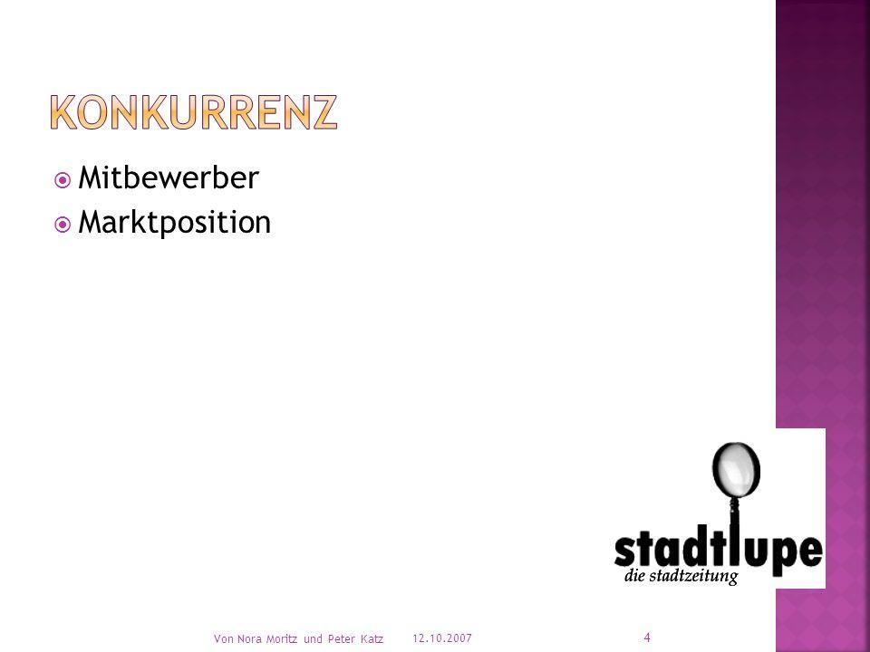 Mitbewerber Marktposition 12.10.2007 Von Nora Moritz und Peter Katz 4