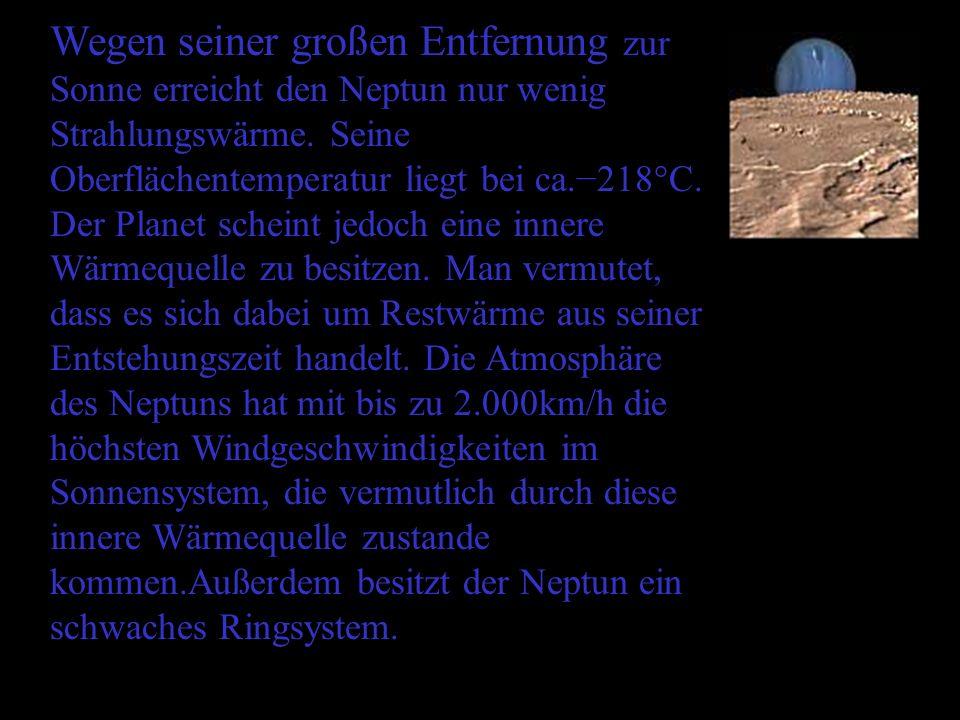 Wegen seiner großen Entfernung zur Sonne erreicht den Neptun nur wenig Strahlungswärme.