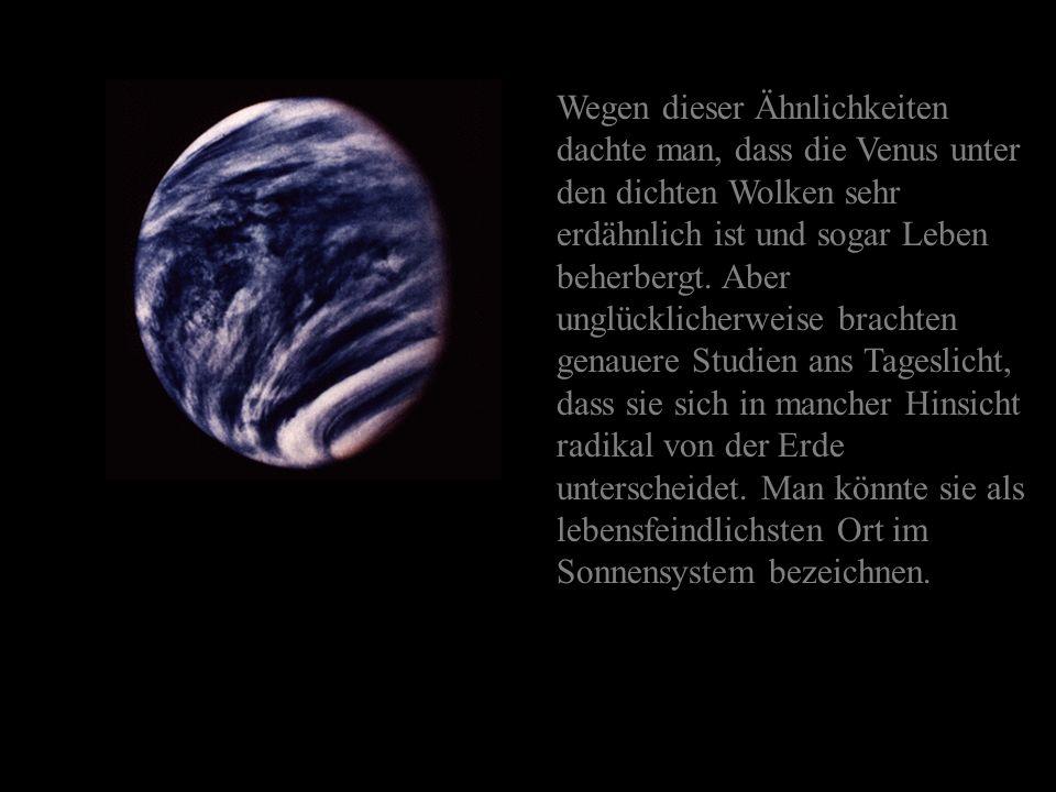 Venus wird manchmal als der Schwesterplanet der Erde bezeichnet. Sie sind sich in vielerlei Hinsicht sehr ähnlich: Venus ist nur unwesentlich kleiner