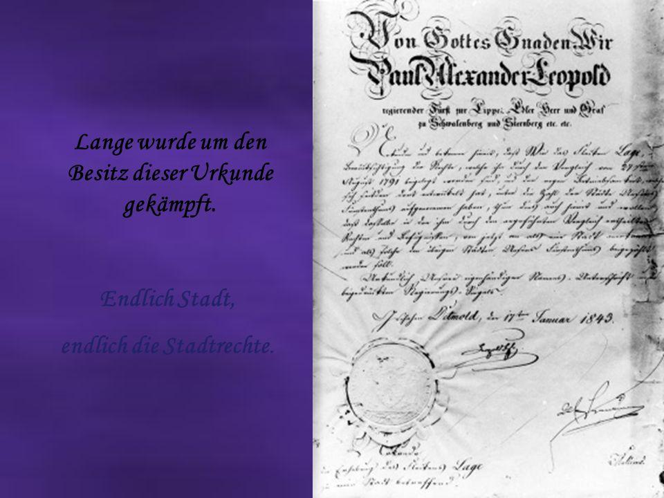 Endlich Stadt, endlich die Stadtrechte. Lange wurde um den Besitz dieser Urkunde gekämpft.