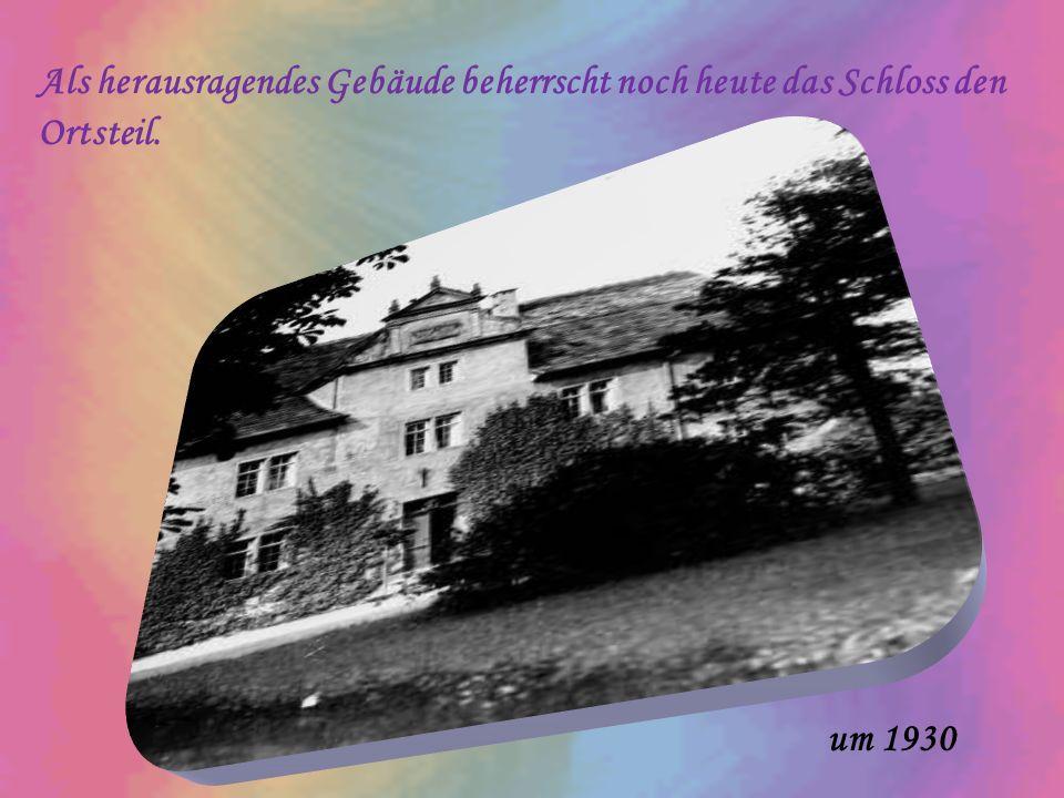 Als herausragendes Gebäude beherrscht noch heute das Schloss den Ortsteil. um 1930