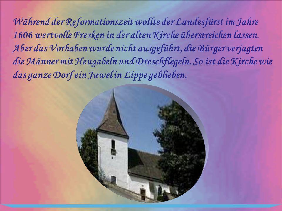 Während der Reformationszeit wollte der Landesfürst im Jahre 1606 wertvolle Fresken in der alten Kirche überstreichen lassen. Aber das Vorhaben wurde