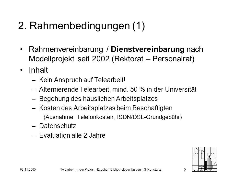 08.11.2005Telearbeit in der Praxis, Hätscher, Bibliothek der Universität Konstanz5 2. Rahmenbedingungen (1) Rahmenvereinbarung / Dienstvereinbarung na