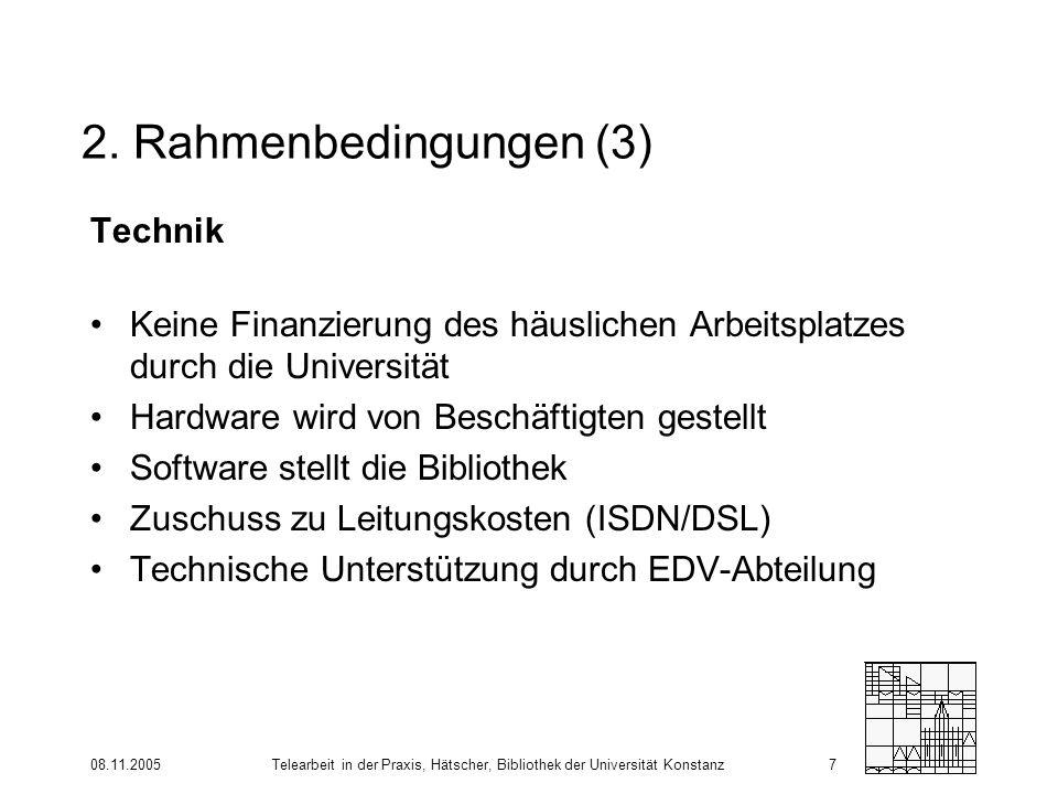 08.11.2005Telearbeit in der Praxis, Hätscher, Bibliothek der Universität Konstanz7 2. Rahmenbedingungen (3) Technik Keine Finanzierung des häuslichen