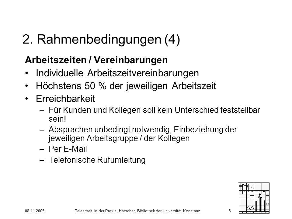 08.11.2005Telearbeit in der Praxis, Hätscher, Bibliothek der Universität Konstanz8 2. Rahmenbedingungen (4) Arbeitszeiten / Vereinbarungen Individuell