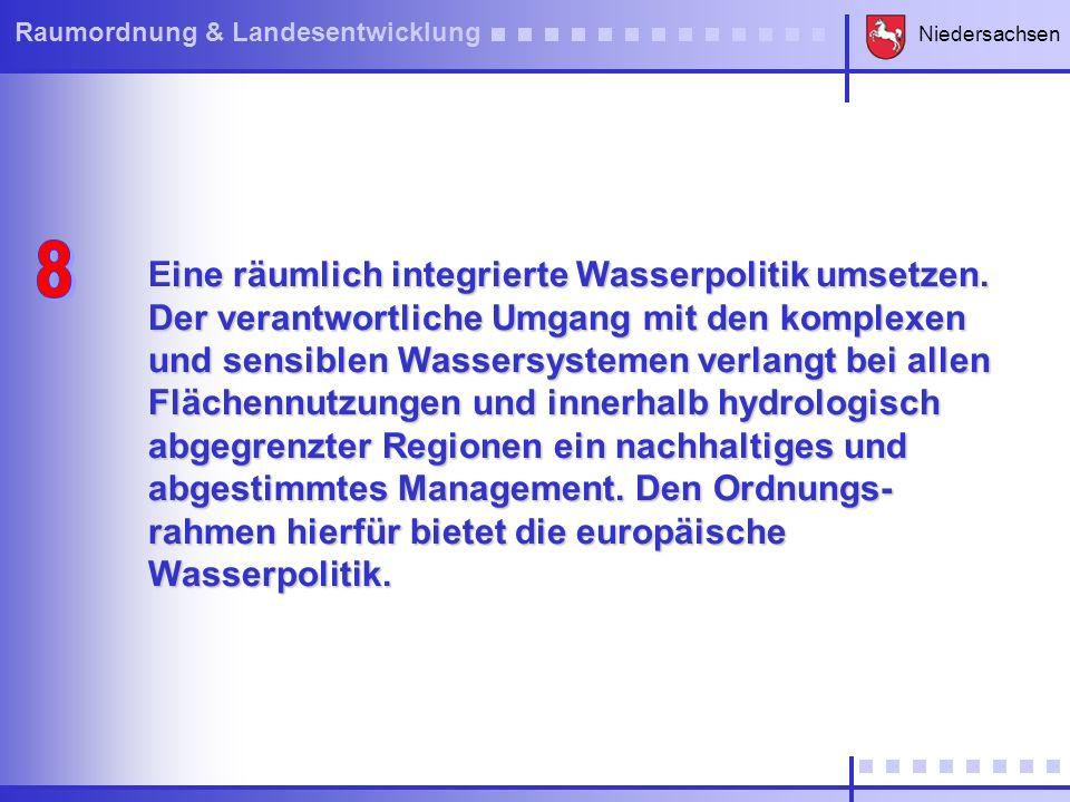 Niedersachsen Raumordnung & Landesentwicklung ine räumlich integrierte Wasserpolitik umsetzen. Der verantwortliche Umgang mit den komplexen und sensib