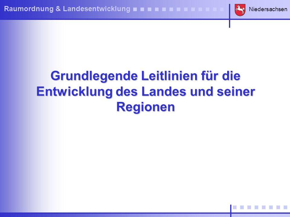 Niedersachsen Raumordnung & Landesentwicklung Grundlegende Leitlinien für die Entwicklung des Landes und seiner Regionen