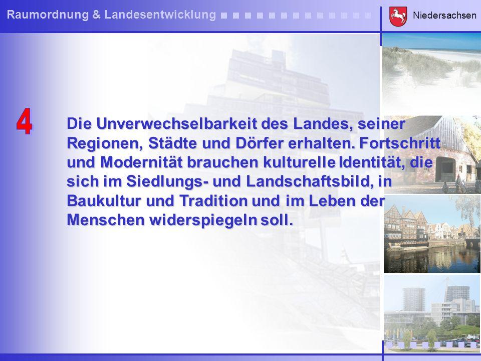 Niedersachsen Raumordnung & Landesentwicklung Das Prinzip der Nachhaltigkeit mit seinen drei Dimensionen - soziale, ökonomische und ökologische Nachhaltigkeit - durch verantwortungsvolle Landes- und Regional- planung umsetzen.