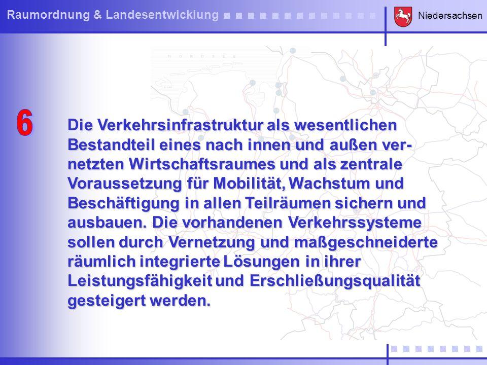 Niedersachsen Raumordnung & Landesentwicklung ie Verkehrsinfrastruktur als wesentlichen Bestandteil eines nach innen und außen ver- netzten Wirtschaft
