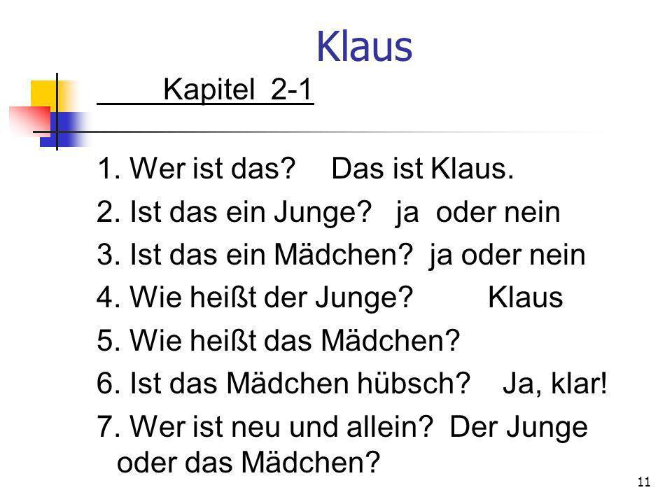 Klaus Kapitel 2-1 1. Wer ist das? Das ist Klaus. 2. Ist das ein Junge? ja oder nein 3. Ist das ein Mädchen? ja oder nein 4. Wie heißt der Junge? Klaus