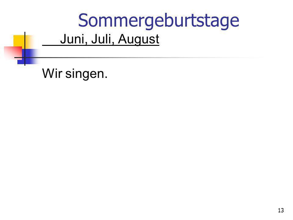 Sommergeburtstage Juni, Juli, August Wir singen. 13